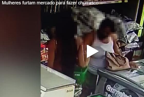 Mulheres são flagradas furtando produtos para fazer churrasco